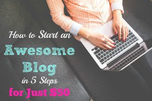 How to Start an Awesome Blog in Just 5 Easy Steps