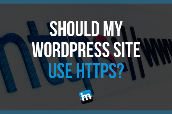Should My WordPress Site Have HTTPS?