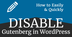 How to Easily Disable Gutenberg in WordPress 5.0